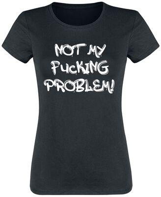 Not My Fucking Problem!
